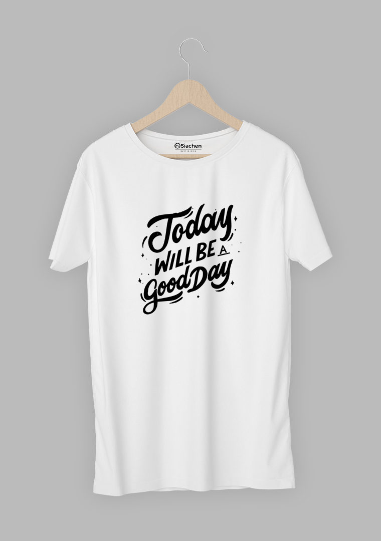Today will be a good day T-Shirt